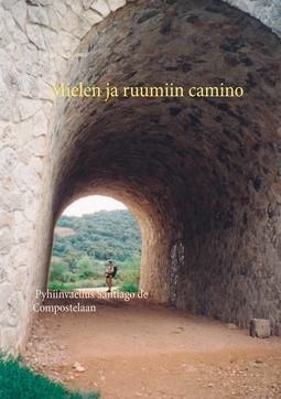 Luoma, Jorma - Mielen ja ruumiin camino: Pyhiinvaellus Santiago de Compostelaan, e-kirja