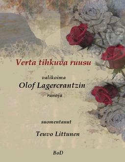 Littunen, Teuvo - Verta tihkuva ruusu: valikoima Olof Lagercrantzin runoja suomeksi, e-kirja