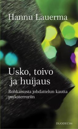Lauerma, Hannu - Usko, toivo ja huijaus: Rohkaisusta johdattelun kautta psykoterroriin, ebook