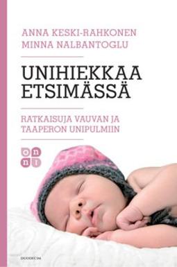 Keski-Rahkonen, Anna - Unihiekkaa etsimässä: Ratkaisuja vauvan ja taaperon unipulmiin, e-kirja