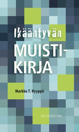 Hyyppä, Markku T. - Ikääntyvän muistikirja, e-kirja