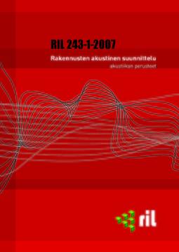 ry, Suomen Rakennusinsinöörien Liitto RIL - RIL 243-1-2007 Rakennusten akustinen suunnittelu. Akustiikan perusteet, e-kirja