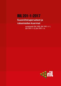 ry, Suomen Rakennusinsinöörien Liitto RIL - RIL 201-1-2017 Suunnitteluperusteet ja rakenteiden kuormat. Eurokoodit EN 1990, EN 1991-1-1, EN 1991-1-3, EN 1991-1-4, e-kirja