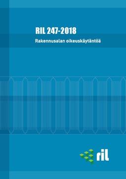 ry, Suomen Rakennusinsinöörien Liitto RIL - RIL 247-2018 Rakennusalan oikeuskäytäntöä. eKirja, ebook
