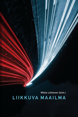 Lehtonen, Mikko - Liikkuva maailma: Liike, raja, tieto, e-kirja