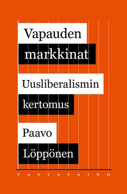 Löppönen, Paavo - Vapauden markkinat. Uusliberalismin kertomus, e-kirja