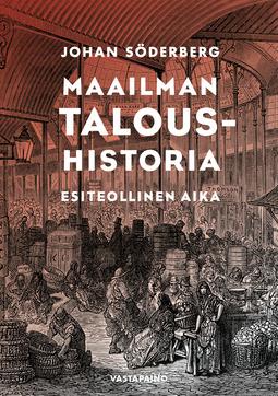 Söderberg, Johan - Maailman taloushistoria - Esiteollinen aika, e-kirja