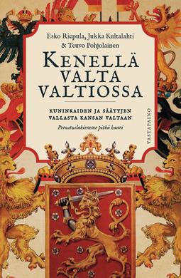 Riepula, Esko - Kenellä valta valtiossa?: Kuninkaiden ja säätyjen vallasta kansan valtaan : Perustuslakiemme pitkä kaari, e-kirja