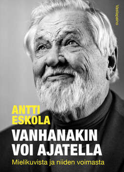 Eskola, Antti - Vanhanakin voi ajatella: Mielikuvista ja niiden voimasta, ebook