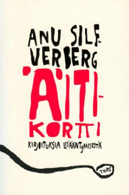 Silfverberg, Anu - Äitikortti: Kirjoituksia lisääntymisestä, e-kirja