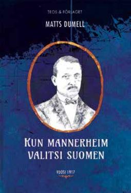 Dumell, Matts - Kun Mannerheim valitsi Suomen: Vuosi 1917, e-kirja