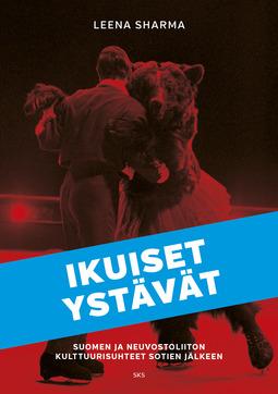 Sharma, Leena - Ikuiset ystävät: Suomen ja Neuvostoliiton kulttuurisuhteet sotien jälkeen, e-kirja