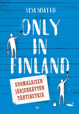 Sisättö, Vesa - Only in Finland: Suomalaisen järjenkäytön tähtihetkiä, e-kirja