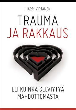 Virtanen, Harri - Trauma ja rakkaus: Eli kuinka selviytyä mahdottomasta, e-kirja