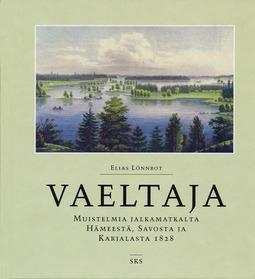 Lönnrot, Elias - Vaeltaja: Muistelmia jalkamatkalta Hämeestä, Savosta ja Karjalasta 1828, e-kirja