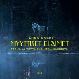 Kaski, Liisa - Myyttiset eläimet: Tarua ja totta eläinten mahdista, äänikirja