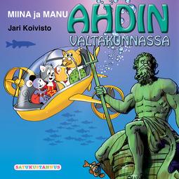 Koivisto, Jari - Miina ja Manu Ahdin valtakunnassa, äänikirja