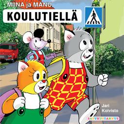 Koivisto, Jari - Miina ja Manu koulutiellä, äänikirja