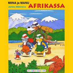 Mäkineva, Jarkko - Miina ja Manu Afrikassa, äänikirja