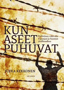 Kekkonen, Jukka - Kun aseet puhuvat: Poliittinen vakivalta Espanjan ja Suomen sisallissodissa, e-kirja