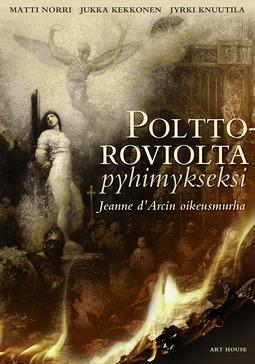 Kekkonen, Jukka - Polttoroviolta pyhimykseksi: Jeanne d'Arcin oikeusmurha, e-kirja