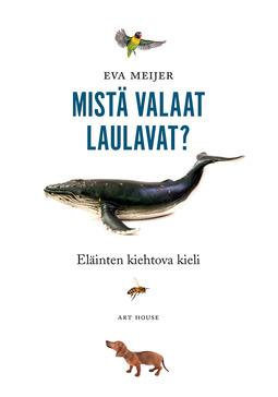 Meijer, Eva - Mistä valaat laulavat?: Eläinten kiehtova kieli, e-kirja
