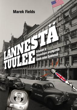 Fields, Marek - Lännestä tuulee: Britannian ja Yhdysvaltojen propaganda kylmän sodan Suomessa, e-kirja