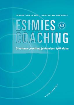 Carlsson, Maria - Esimies ja coaching: Oivaltava coaching johtamisen työkaluna, e-kirja