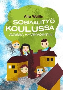 Wallin, Aila - Sosiaalityö koulussa: Avaimia hyvinvointiin, e-bok