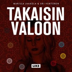 Jaakola, Marissa - Takaisin valoon: Kaapatun suomalaisnaisen selviytymistarina, äänikirja