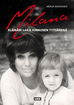 Asikainen, Merja - Milana: Elämäni Laila Kinnusen tyttärenä, e-kirja