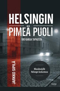 Sipilä, Jarkko - Helsingin pimeä puoli: Rikoskävelyllä Helsingin keskustassa, e-kirja