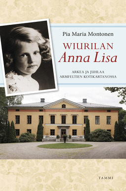 Montonen, Pia Maria - Wiurilan Anna Lisa: Arkea ja juhlaa Armfeltien kotikartanossa, ebook