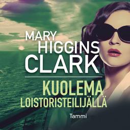 Clark, Mary Higgins - Kuolema loistoristeilijällä, äänikirja