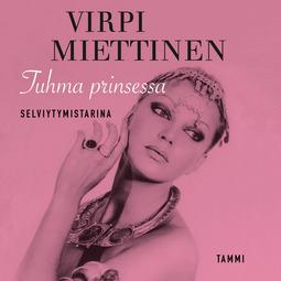 Miettinen, Virpi - Tuhma prinsessa - Selviytymistarina, audiobook