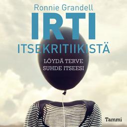 Grandell, Ronnie - Irti itsekritiikistä: Löydä terve suhde itseesi, äänikirja
