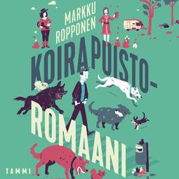 Ropponen, Markku - Koirapuistoromaani, äänikirja