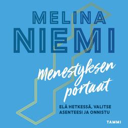 Niemi, Melina - Menestyksen portaat: Elä hetkessä, valitse asenteesi ja onnistu, äänikirja