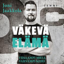 Jaakkola, Joni - Väkevä elämä: Viisaampi mieli, vahvempi keho, äänikirja