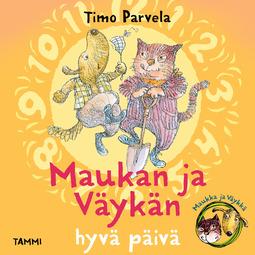 Parvela, Timo - Maukan ja Väykän hyvä päivä, äänikirja