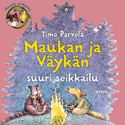 Parvela, Timo - Maukka, Väykkä ja suuri seikkailu, äänikirja