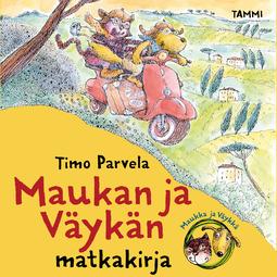 Parvela, Timo - Maukan ja Väykän matkakirja, äänikirja