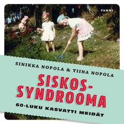 Nopola, Sinikka - Siskossyndrooma: 60-luku kasvatti meidät, äänikirja