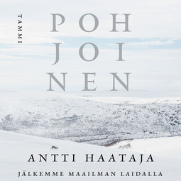 Haataja, Antti - Pohjoinen: Jälkemme maailman laidalla, äänikirja