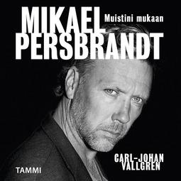 Vallgren, Carl-Johan - Mikael Persbrandt - Muistini mukaan, äänikirja