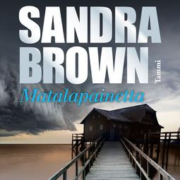 Brown, Sandra - Matalapainetta, äänikirja