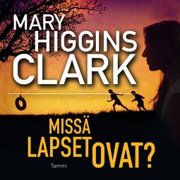 Clark, Mary Higgins - Missä lapset ovat?, äänikirja
