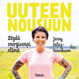 Belitz-Henriksson, Jenny - Uuteen nousuun: Löydä energisempi elämä, audiobook
