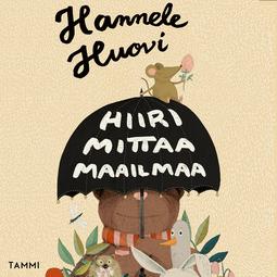 Huovi, Hannele - Hiiri mittaa maailmaa: Valitut lastenrunot 1979-2019, audiobook