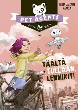 Kaarla, Riina ja Sami - Täältä tullaan, lemmikit! Pet Agents 1, e-kirja